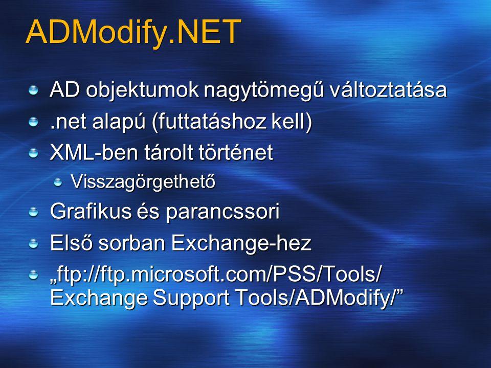 ADModify.NET AD objektumok nagytömegű változtatása.net alapú (futtatáshoz kell) XML-ben tárolt történet Visszagörgethető Grafikus és parancssori Első