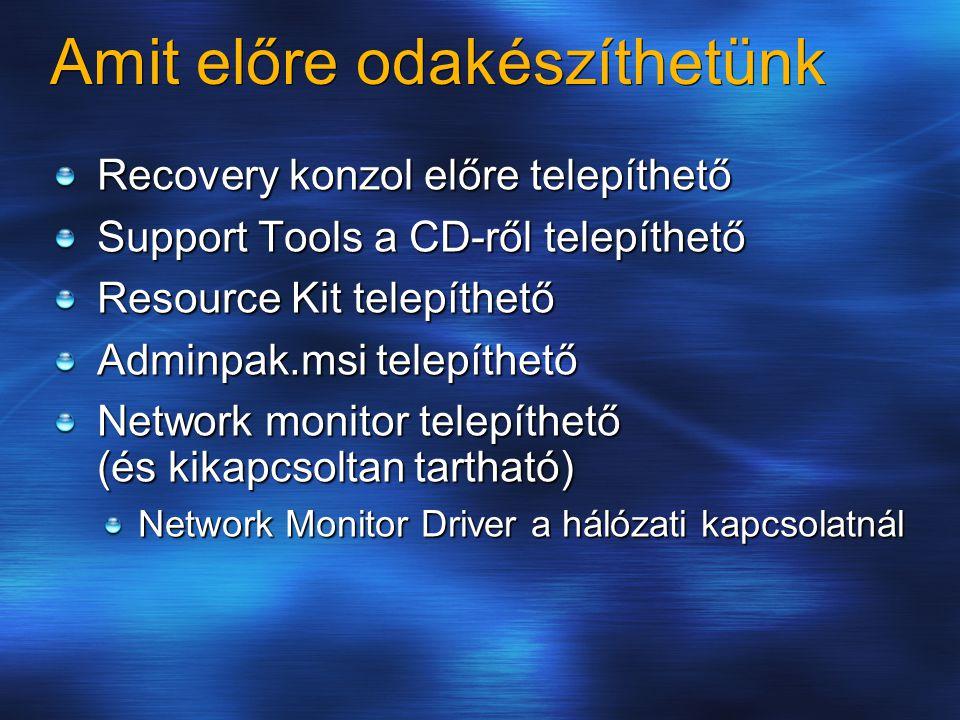 Amit előre odakészíthetünk Recovery konzol előre telepíthető Support Tools a CD-ről telepíthető Resource Kit telepíthető Adminpak.msi telepíthető Netw