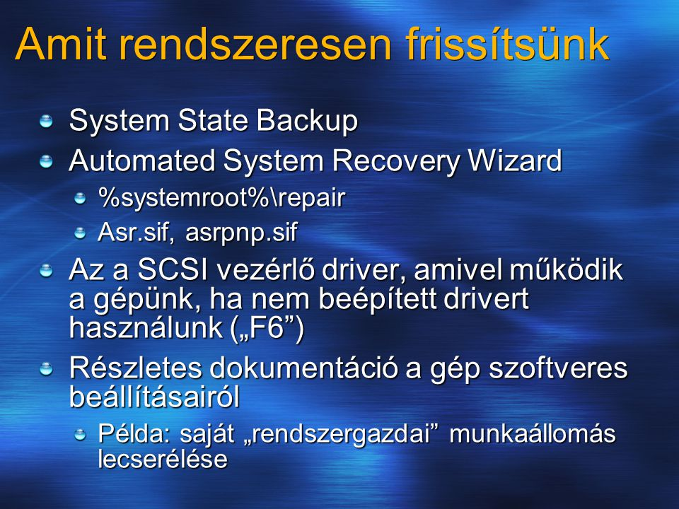 Amit rendszeresen frissítsünk System State Backup Automated System Recovery Wizard %systemroot%\repair Asr.sif, asrpnp.sif Az a SCSI vezérlő driver, a