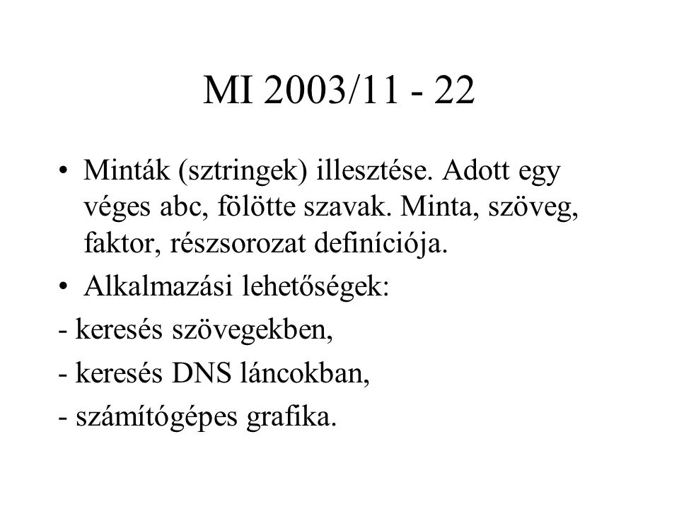 MI 2003/11 - 22 Minták (sztringek) illesztése. Adott egy véges abc, fölötte szavak.