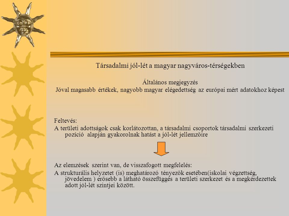 Társadalmi jól-lét a magyar nagyváros-térségekben Általános megjegyzés Jóval magasabb értékek, nagyobb magyar elégedettség az európai mért adatokhoz k