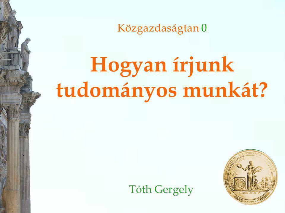 Közgazdaságtan 0 Hogyan írjunk tudományos munkát Tóth Gergely