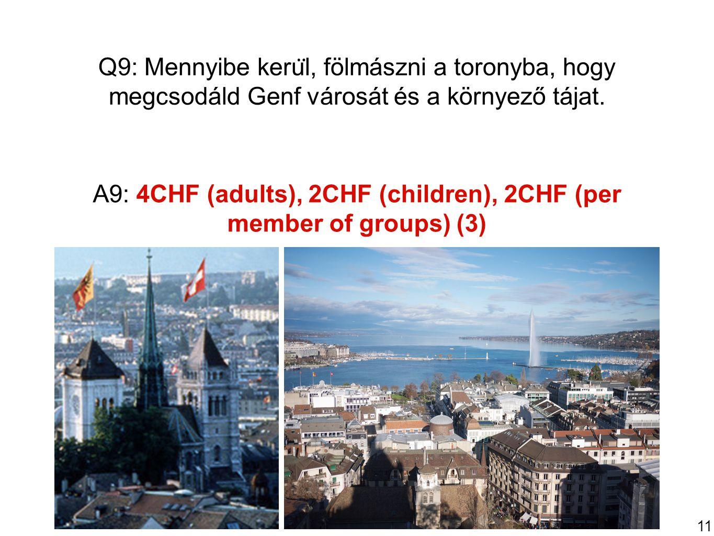 11 Q9: Mennyibe keru ̈ l, fölmászni a toronyba, hogy megcsodáld Genf városát és a környező tájat.