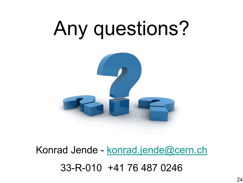 24 Any questions Konrad Jende - konrad.jende@cern.chkonrad.jende@cern.ch 33-R-010 +41 76 487 0246