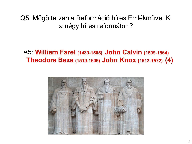 7 Q5: Mögötte van a Reformáció híres Emlékműve. Ki a négy híres reformátor .