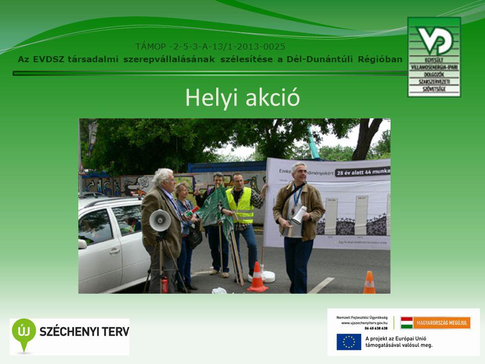 26 Helyi akció TÁMOP -2-5-3-A-13/1-2013-0025 Az EVDSZ társadalmi szerepvállalásának szélesítése a Dél-Dunántúli Régióban