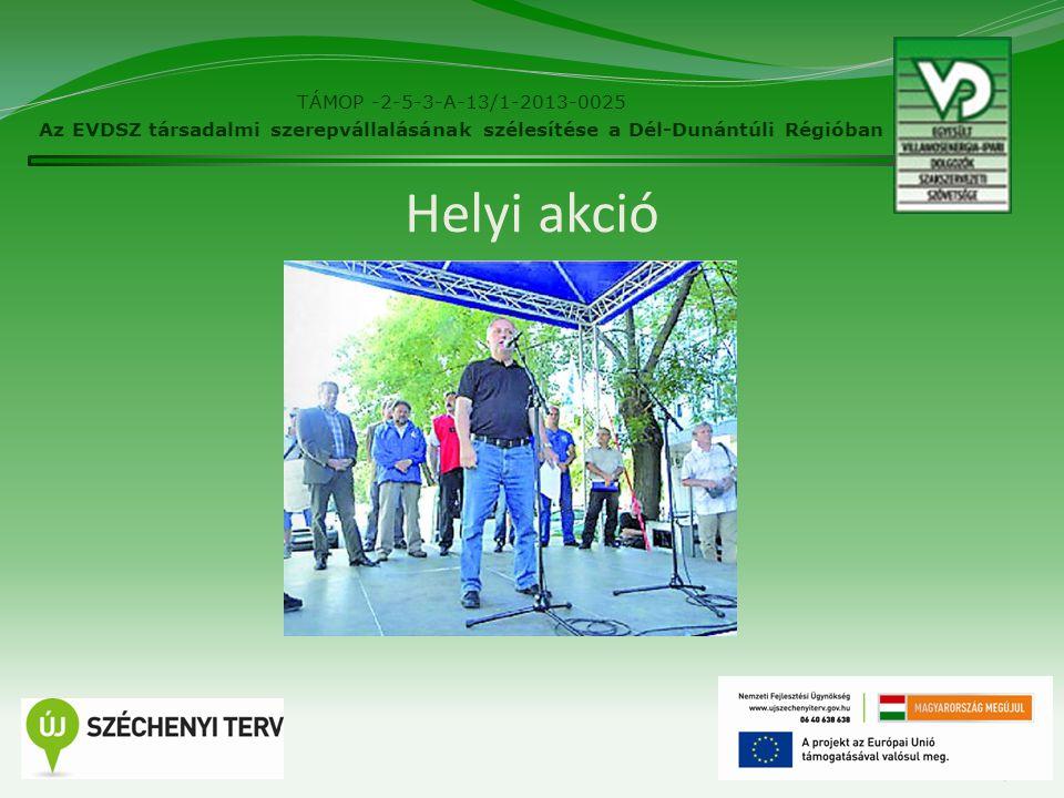 27 Helyi akció TÁMOP -2-5-3-A-13/1-2013-0025 Az EVDSZ társadalmi szerepvállalásának szélesítése a Dél-Dunántúli Régióban
