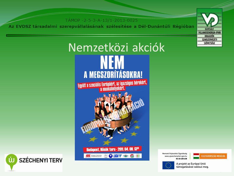 Nemzetközi akciók 5 TÁMOP -2-5-3-A-13/1-2013-0025 Az EVDSZ társadalmi szerepvállalásának szélesítése a Dél-Dunántúli Régióban
