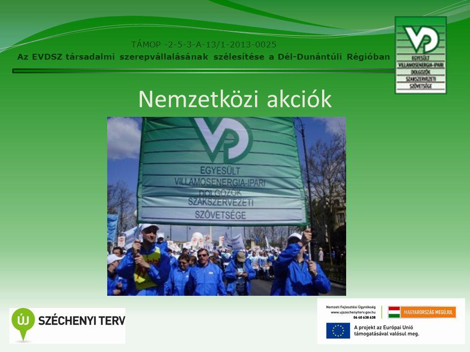 Nemzetközi akciók 8 TÁMOP -2-5-3-A-13/1-2013-0025 Az EVDSZ társadalmi szerepvállalásának szélesítése a Dél-Dunántúli Régióban