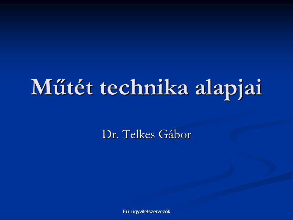 Eü. ügyvitelszervezők Műtét technika alapjai Dr. Telkes Gábor