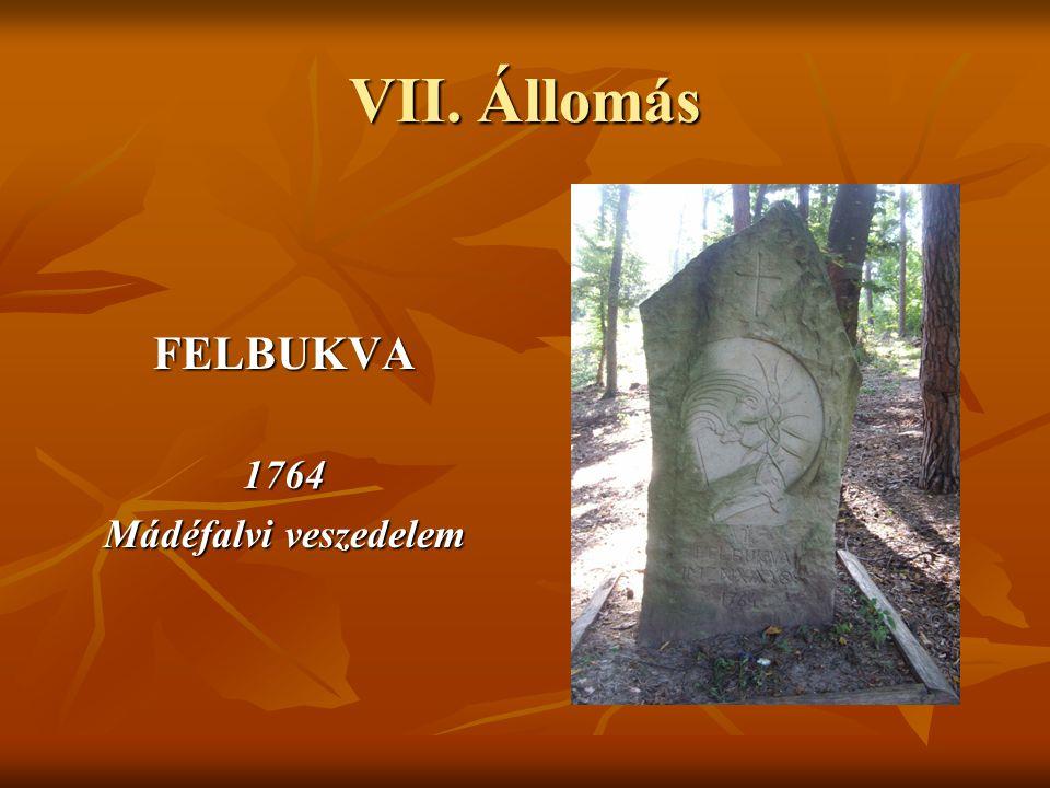 VII. Állomás FELBUKVA1764 Mádéfalvi veszedelem