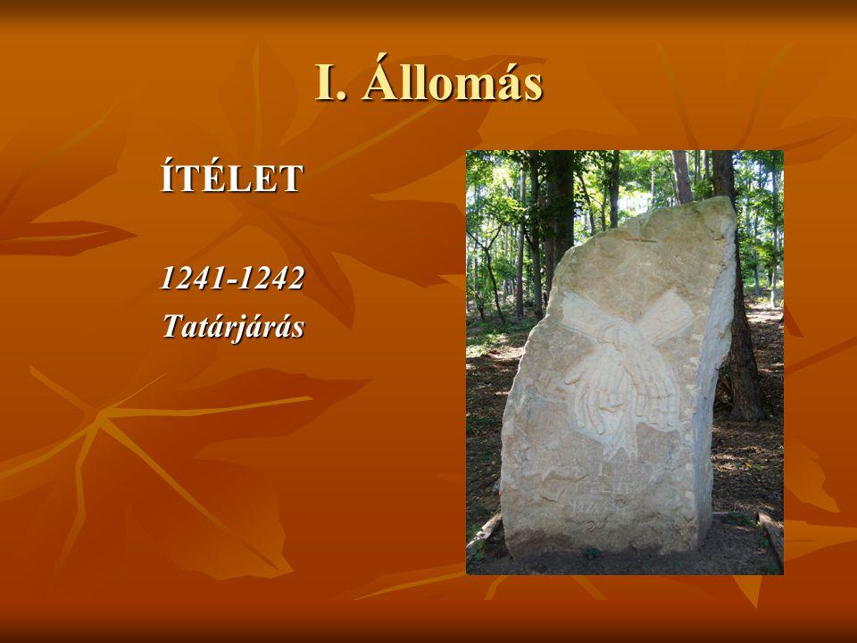I. Állomás ÍTÉLET1241-1242Tatárjárás