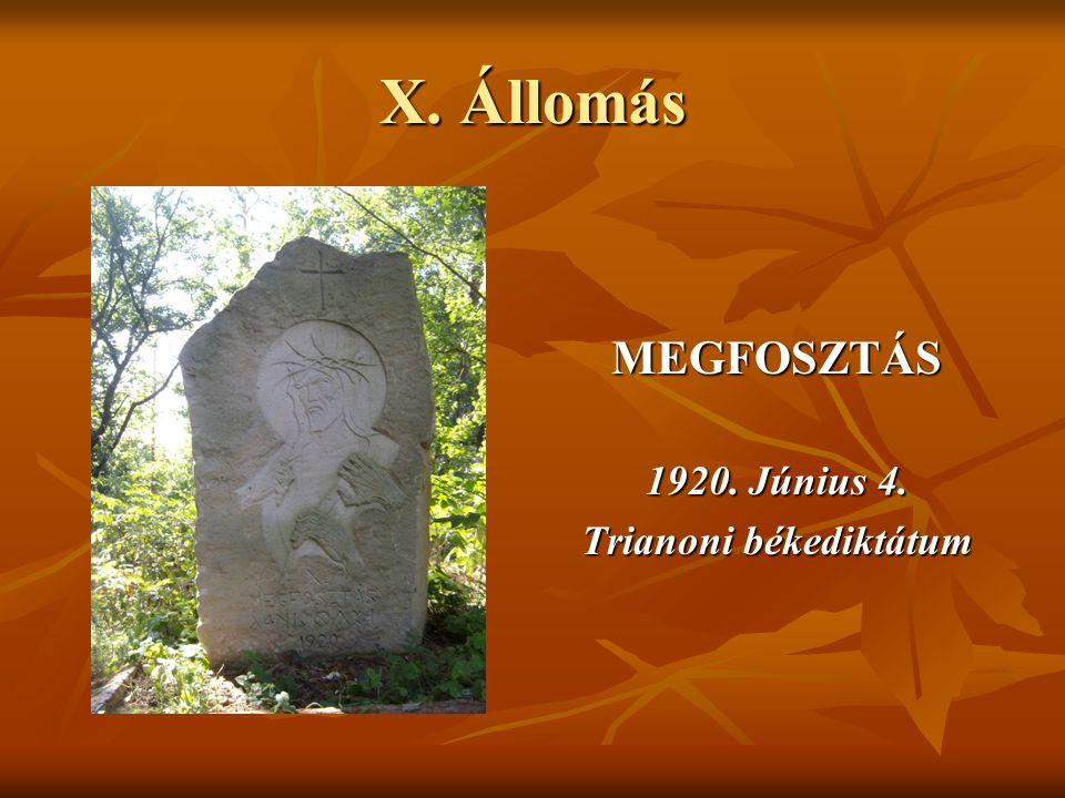 X. Állomás MEGFOSZTÁS 1920. Június 4. Trianoni békediktátum