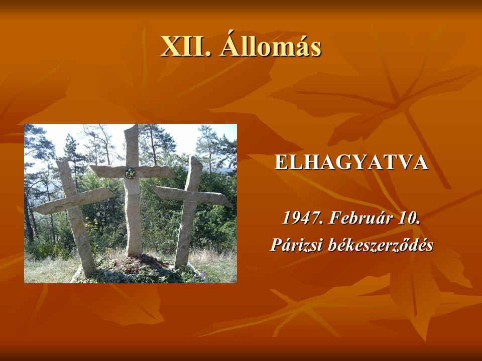 XII. Állomás ELHAGYATVA 1947. Február 10. Párizsi békeszerződés