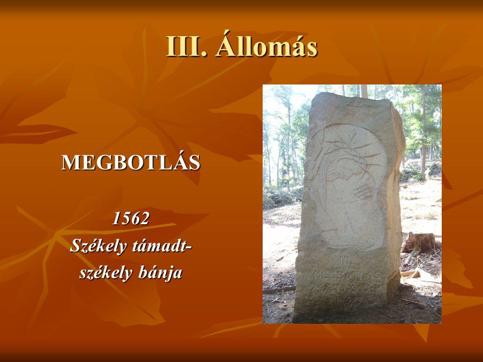 III. Állomás MEGBOTLÁS1562 Székely támadt- székely bánja