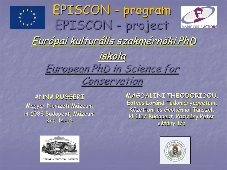 EPISCON - program EPISCON - project Európai kulturális szakmérnöki PhD iskola European PhD in Science for Conservation ANNA RUGGERI Magyar Nemzeti Múzeum H-1088 Budapest, Múzeum Krt.