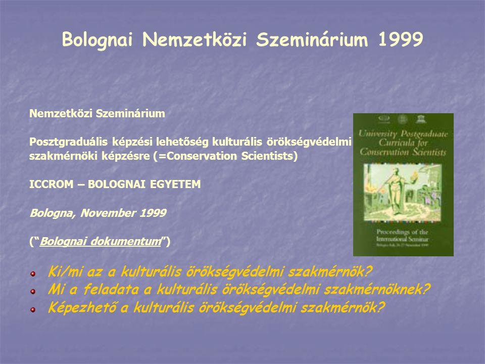 Nemzetközi Szeminárium Posztgraduális képzési lehetőség kulturális örökségvédelmi szakmérnöki képzésre (=Conservation Scientists) ICCROM – BOLOGNAI EGYETEM Bologna, November 1999 ( Bolognai dokumentum ) Ki/mi az a kulturális örökségvédelmi szakmérnök.