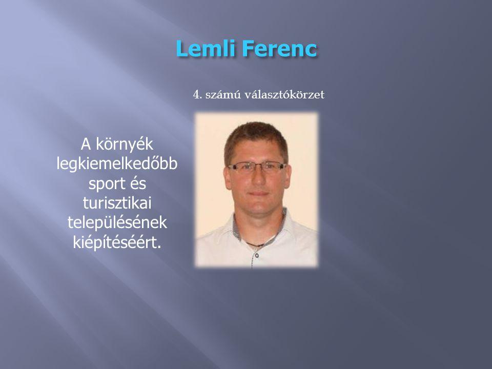 Lemli Ferenc A környék legkiemelkedőbb sport és turisztikai településének kiépítéséért.