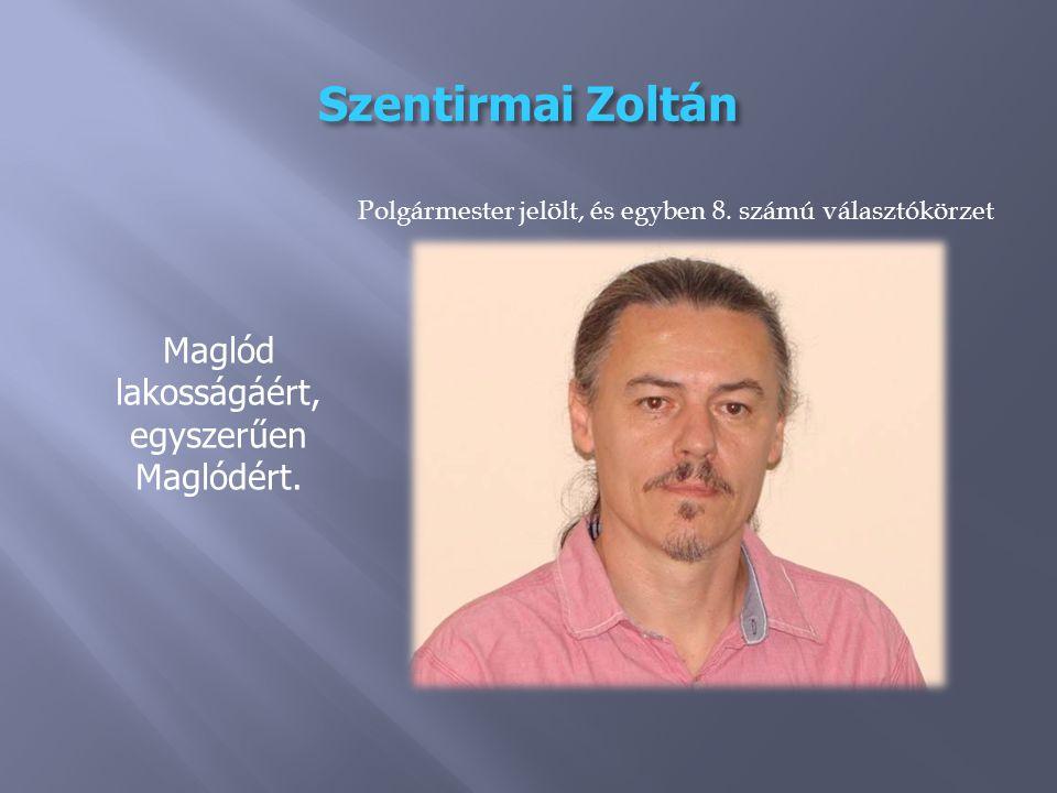 Szentirmai Zoltán Maglód lakosságáért, egyszerűen Maglódért.