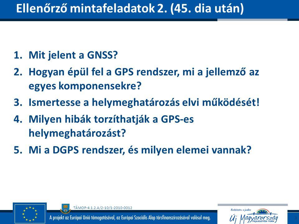 TÁMOP-4.1.2.A/2-10/1-2010-0012 1.Mit jelent a GNSS.