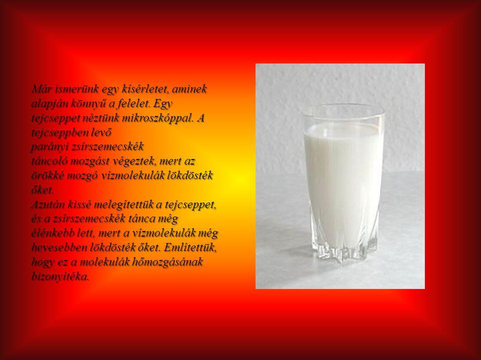Már ismerünk egy kísérletet, aminek alapján könnyű a felelet. Egy tejcseppet néztünk mikroszkóppal. A tejcseppben levő parányi zsírszemecskék táncoló