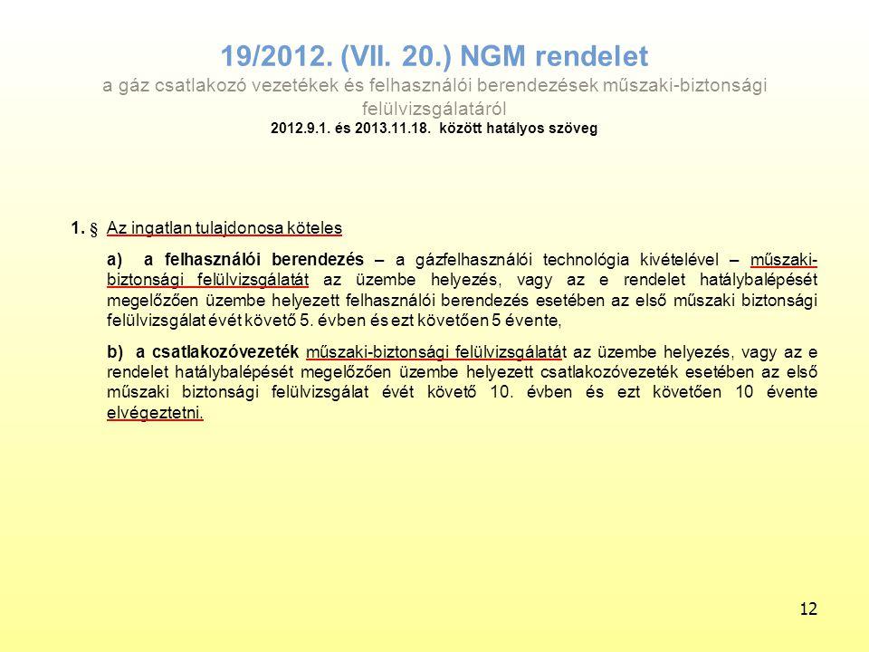 12 19/2012. (VII. 20.) NGM rendelet a gáz csatlakozó vezetékek és felhasználói berendezések műszaki-biztonsági felülvizsgálatáról 2012.9.1. és 2013.11