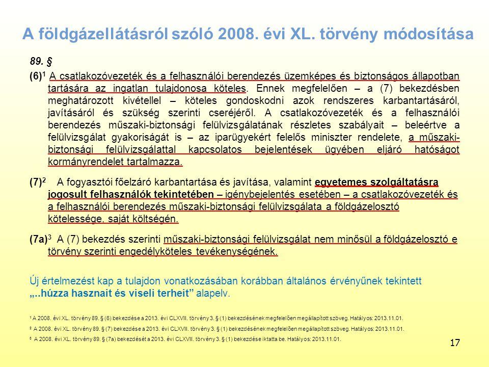 17 A földgázellátásról szóló 2008. évi XL. törvény módosítása 89. § (6) 1 A csatlakozóvezeték és a felhasználói berendezés üzemképes és biztonságos ál