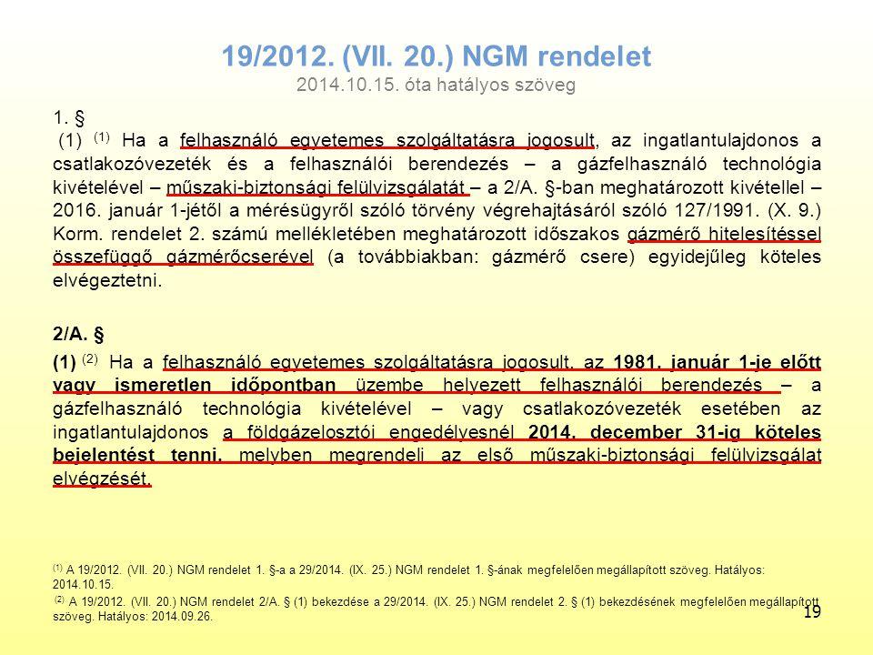 19/2012. (VII. 20.) NGM rendelet 2014.10.15. óta hatályos szöveg 1. § (1) (1) Ha a felhasználó egyetemes szolgáltatásra jogosult, az ingatlantulajdono