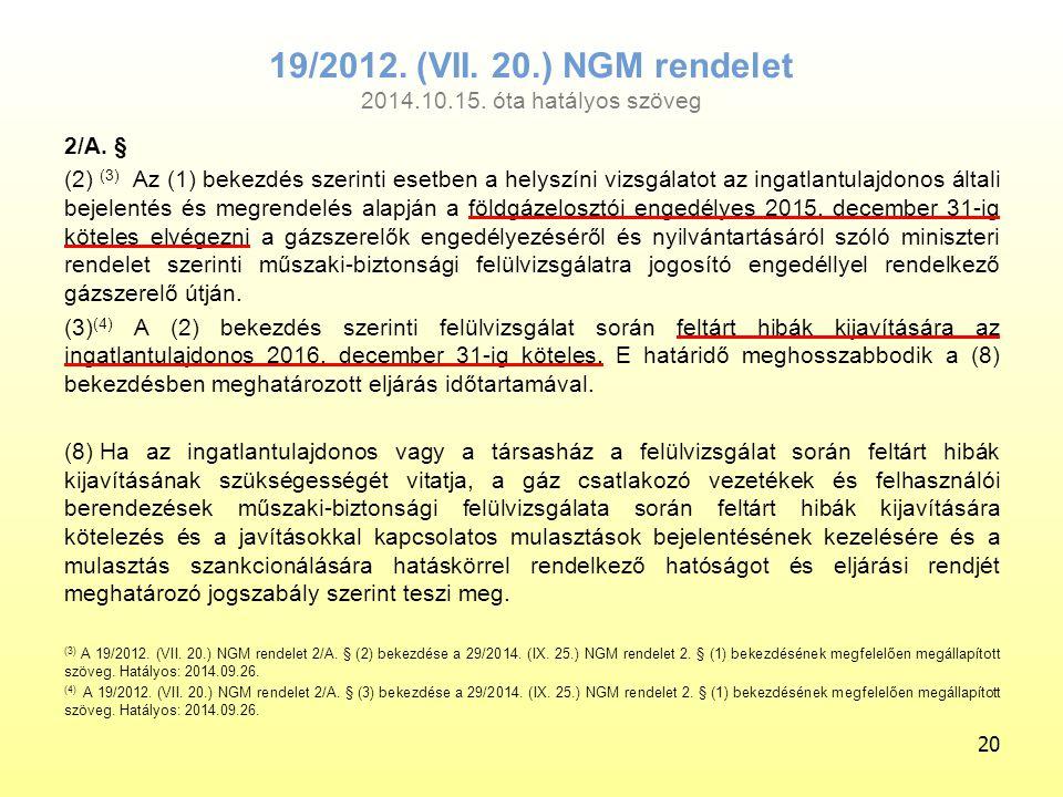 19/2012. (VII. 20.) NGM rendelet 2014.10.15. óta hatályos szöveg 2/A. § (2) (3) Az (1) bekezdés szerinti esetben a helyszíni vizsgálatot az ingatlantu