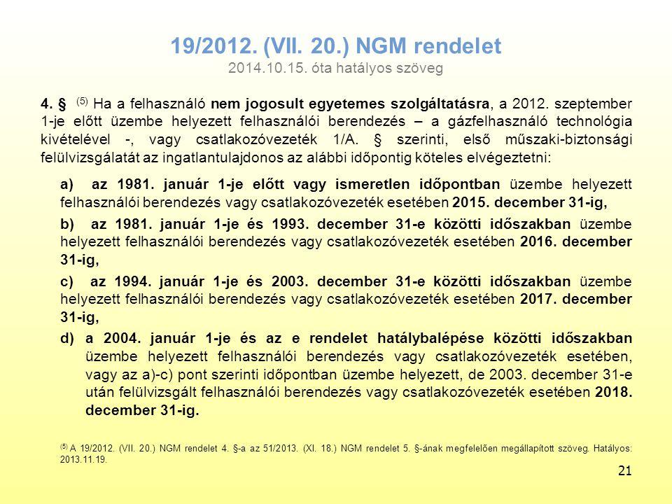 4. § (5) Ha a felhasználó nem jogosult egyetemes szolgáltatásra, a 2012. szeptember 1-je előtt üzembe helyezett felhasználói berendezés – a gázfelhasz