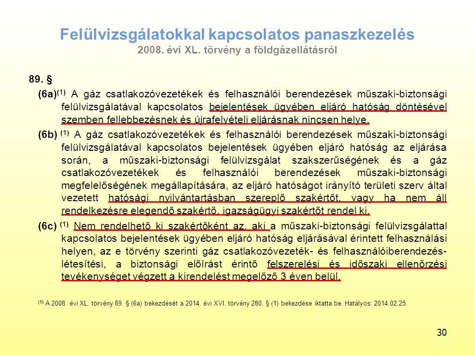 Felülvizsgálatokkal kapcsolatos panaszkezelés 2008. évi XL. törvény a földgázellátásról 30 89. § (6a) (1) A gáz csatlakozóvezetékek és felhasználói be