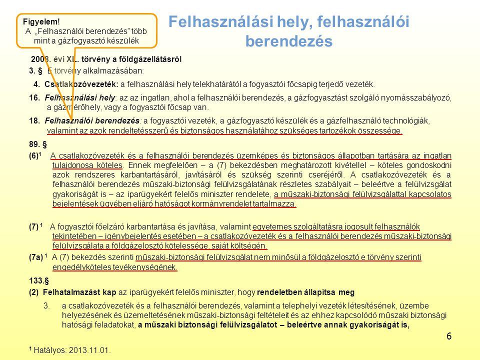 6 Felhasználási hely, felhasználói berendezés 2008. évi XL. törvény a földgázellátásról 3. § E törvény alkalmazásában: 4. Csatlakozóvezeték: a felhasz
