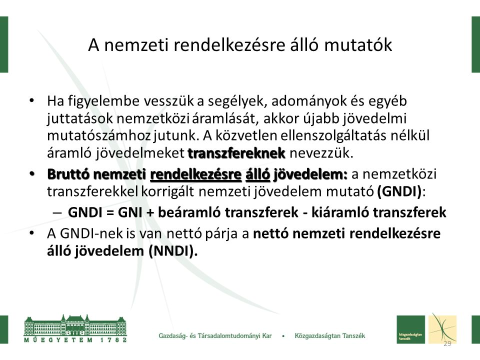 29 A nemzeti rendelkezésre álló mutatók transzfereknek Ha figyelembe vesszük a segélyek, adományok és egyéb juttatások nemzetközi áramlását, akkor újabb jövedelmi mutatószámhoz jutunk.