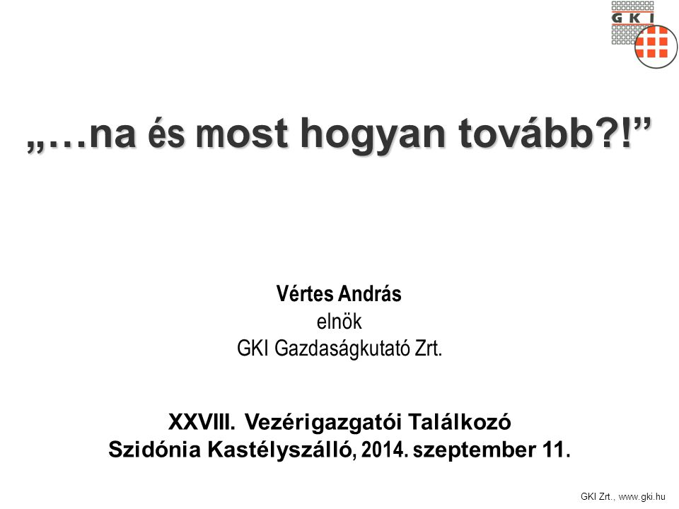 GKI Zrt., www.gki.hu XXVIII. Vezérigazgatói Találkozó Szidónia Kastélyszálló, 2014.