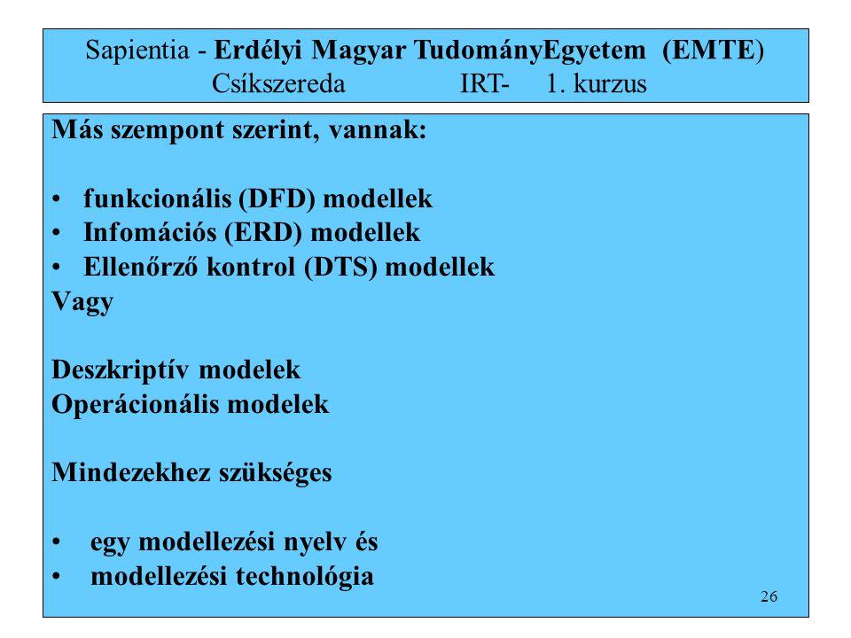 Más szempont szerint, vannak: funkcionális (DFD) modellek Infomációs (ERD) modellek Ellenőrző kontrol (DTS) modellek Vagy Deszkriptív modelek Operácio