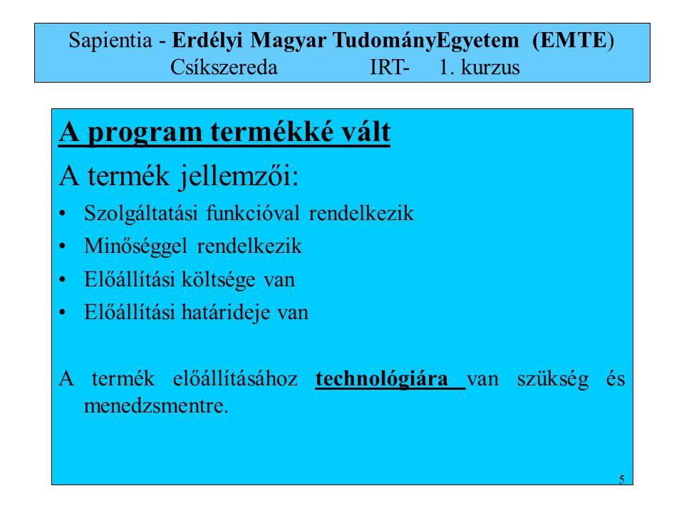 Más szempont szerint, vannak: funkcionális (DFD) modellek Infomációs (ERD) modellek Ellenőrző kontrol (DTS) modellek Vagy Deszkriptív modelek Operácionális modelek Mindezekhez szükséges egy modellezési nyelv és modellezési technológia Sapientia - Erdélyi Magyar TudományEgyetem (EMTE) Csíkszereda IRT-1.
