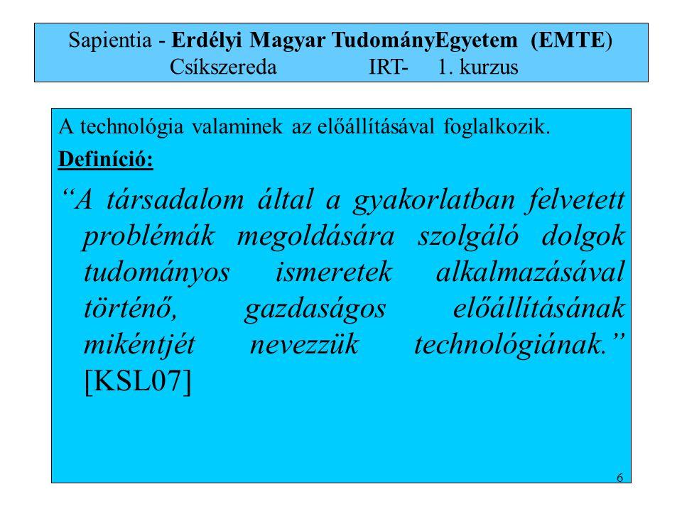A szoftvertechnológia tárgya: Nagy méretű programrendszerek előállítása Ezen programrendszerek jellemzői: Nagy bonyolultságú rendszerek Csapatmunkában készülnek el Hosszú az élettartamuk (verziók és azok menedzselése, karbantartási munkák) Sapientia - Erdélyi Magyar TudományEgyetem (EMTE) Csíkszereda IRT-1.