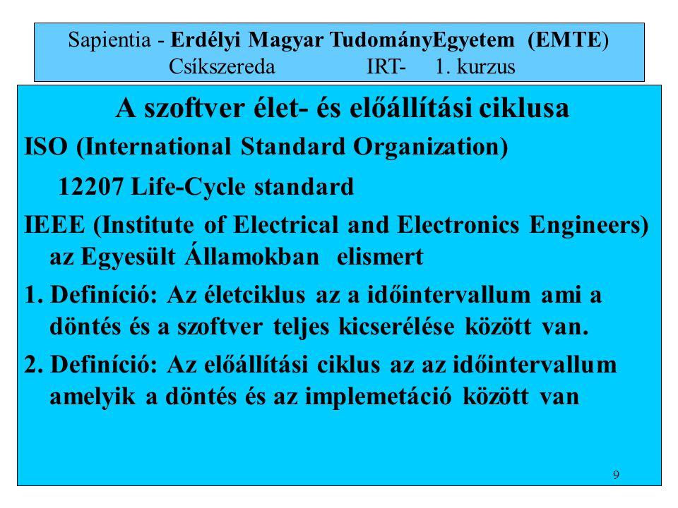 A szoftver élet- és előállítási ciklusa ISO (International Standard Organization) 12207 Life-Cycle standard IEEE (Institute of Electrical and Electro