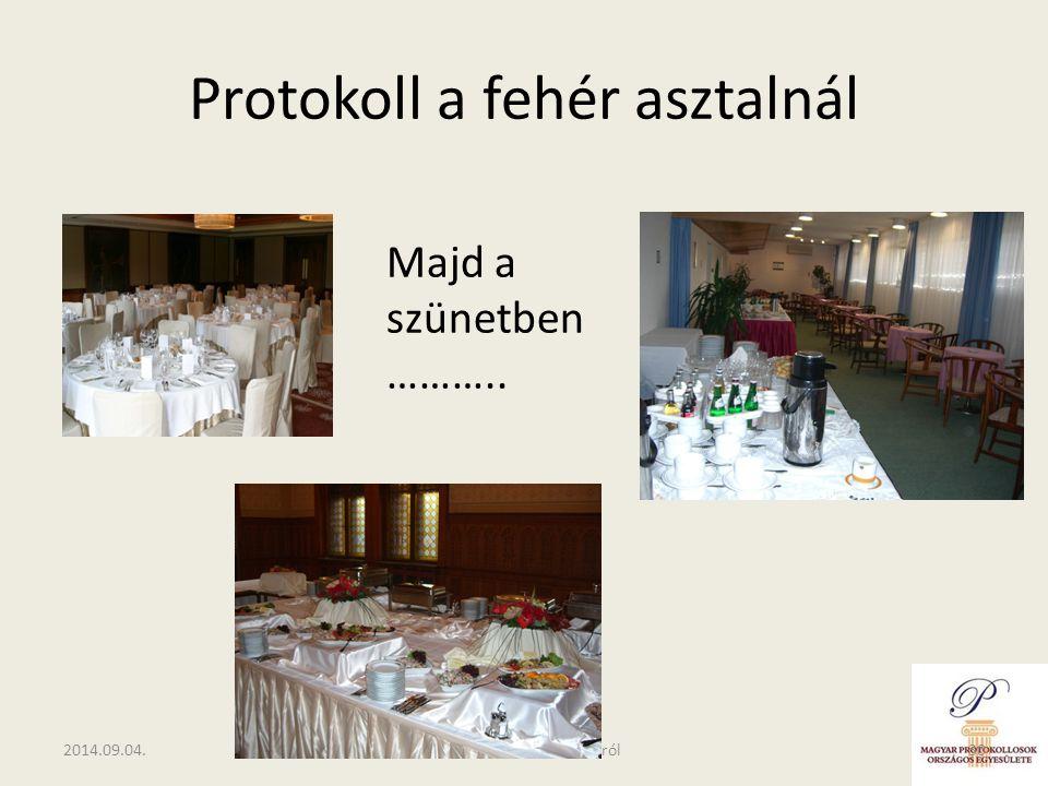 Protokoll a fehér asztalnál 2014.09.04.Nagy József : a protokollról30 Majd a szünetben ………..
