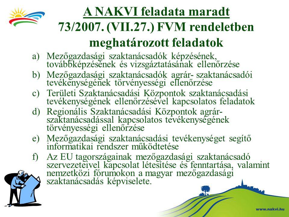 a)Mezőgazdasági szaktanácsadók képzésének, továbbképzésének és vizsgáztatásának ellenőrzése b)Mezőgazdasági szaktanácsadók agrár- szaktanácsadói tevékenységének törvényességi ellenőrzése c)Területi Szaktanácsadási Központok szaktanácsadási tevékenységének ellenőrzésével kapcsolatos feladatok d)Regionális Szaktanácsadási Központok agrár- szaktanácsadással kapcsolatos tevékenységének törvényességi ellenőrzése e)Mezőgazdasági szaktanácsadási tevékenységet segítő informatikai rendszer működtetése f)Az EU tagországainak mezőgazdasági szaktanácsadó szervezeteivel kapcsolat létesítése és fenntartása, valamint nemzetközi fórumokon a magyar mezőgazdasági szaktanácsadás képviselete.
