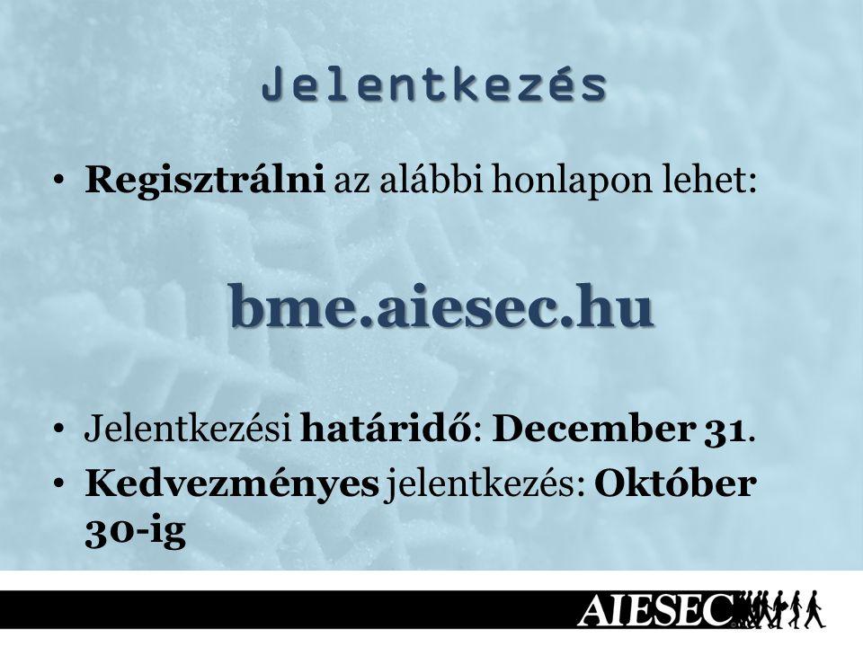 Jelentkezés Regisztrálni az alábbi honlapon lehet:bme.aiesec.hu Jelentkezési határidő: December 31. Kedvezményes jelentkezés: Október 30-ig