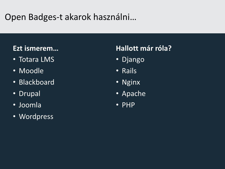 Open Badges-t akarok használni… Ezt ismerem… Totara LMS Moodle Blackboard Drupal Joomla Wordpress Hallott már róla.