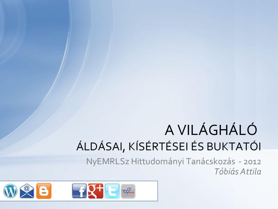 NyEMRLSz Hittudományi Tanácskozás - 2012 Tóbiás Attila A VILÁGHÁLÓ ÁLDÁSAI, KÍSÉRTÉSEI ÉS BUKTATÓI