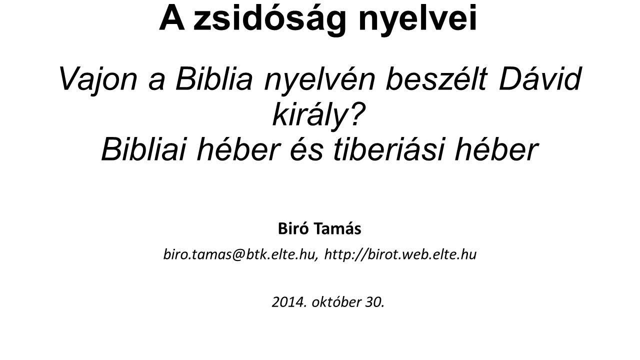 A zsidóság nyelvei Vajon a Biblia nyelvén beszélt Dávid király.