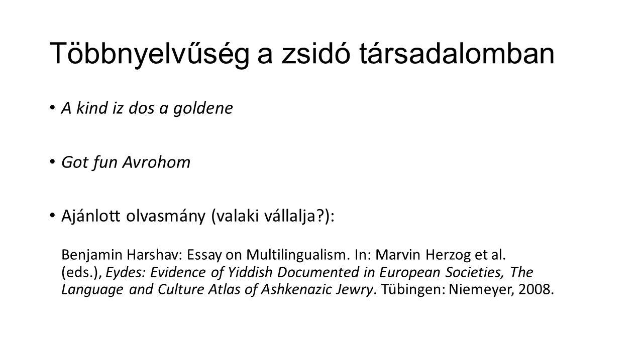 Többnyelvűség a zsidó társadalomban A kind iz dos a goldene Got fun Avrohom Ajánlott olvasmány (valaki vállalja?): Benjamin Harshav: Essay on Multilingualism.