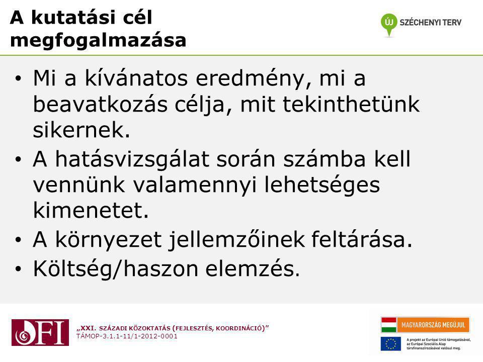 """""""XXI. SZÁZADI KÖZOKTATÁS ( FEJLESZTÉS, KOORDINÁCIÓ )"""" TÁMOP-3.1.1-11/1-2012-0001 A kutatási cél megfogalmazása Mi a kívánatos eredmény, mi a beavatkoz"""
