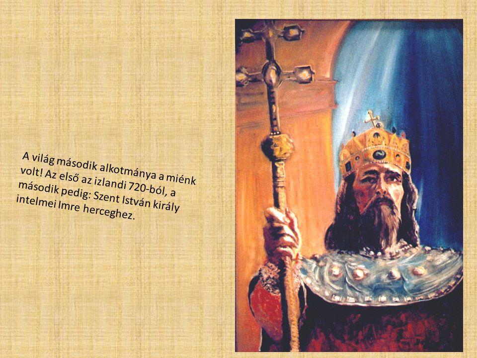 A világ második alkotmánya a miénk volt! Az első az izlandi 720-ból, a második pedig: Szent István király intelmei Imre herceghez.
