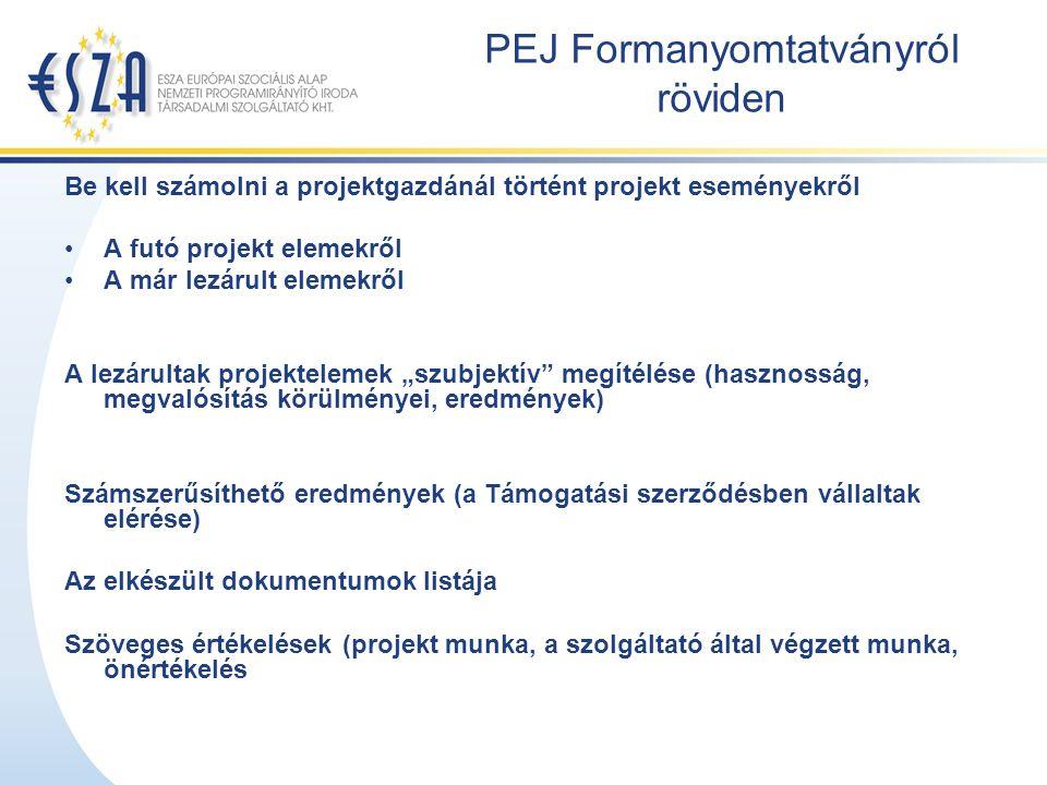 """PEJ Formanyomtatványról röviden Be kell számolni a projektgazdánál történt projekt eseményekről A futó projekt elemekről A már lezárult elemekről A lezárultak projektelemek """"szubjektív megítélése (hasznosság, megvalósítás körülményei, eredmények) Számszerűsíthető eredmények (a Támogatási szerződésben vállaltak elérése) Az elkészült dokumentumok listája Szöveges értékelések (projekt munka, a szolgáltató által végzett munka, önértékelés"""