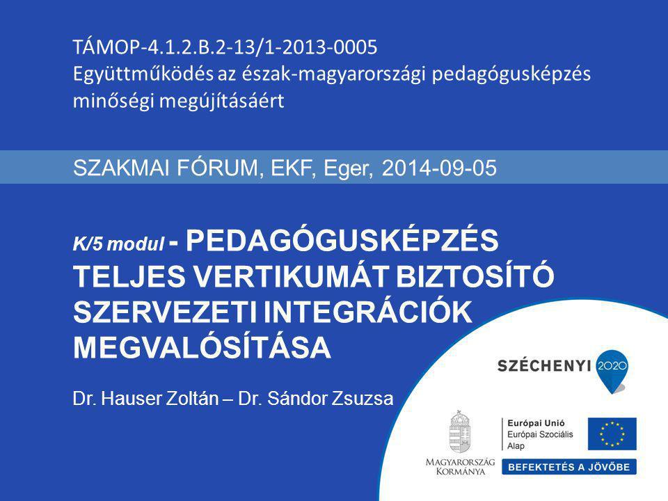 K/5 modul - Pedagógusképzés teljes vertikumát biztosító szervezeti integrációk megvalósítása alprojekt vezető: Dr.