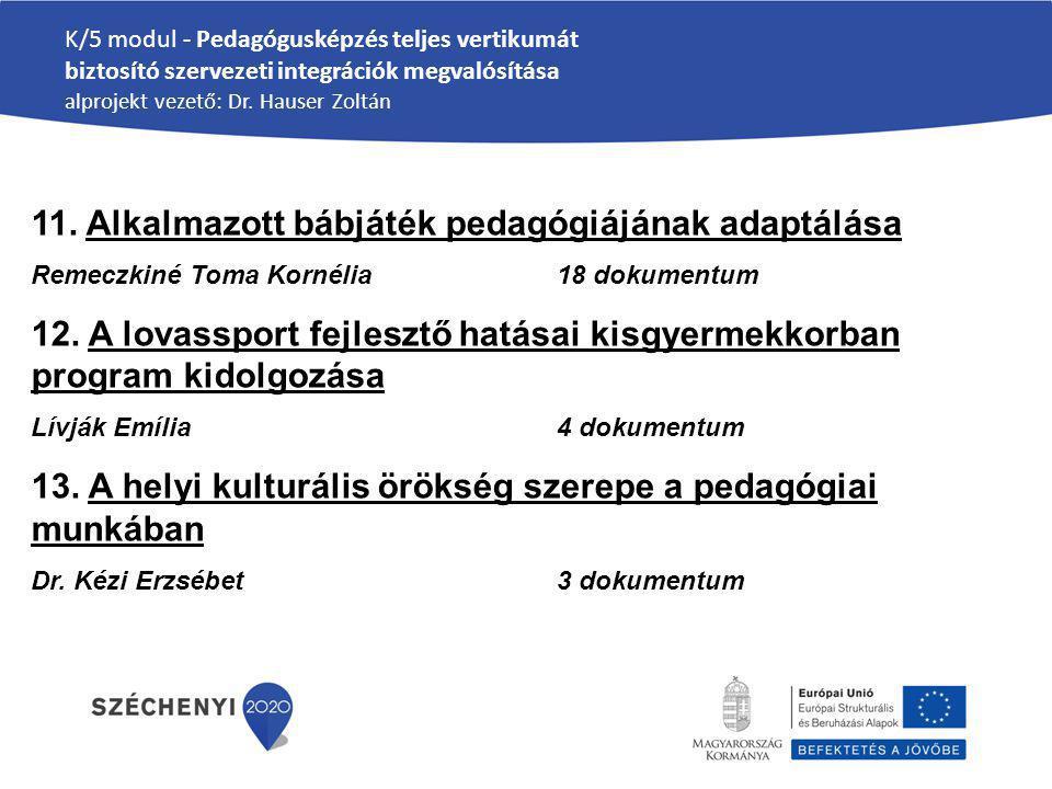 K/5 modul - Pedagógusképzés teljes vertikumát biztosító szervezeti integrációk megvalósítása alprojekt vezető: Dr. Hauser Zoltán 11. Alkalmazott bábjá